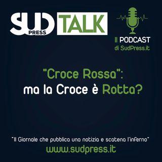 """SudTalk episodio 30 - """"Croce Rossa"""", ma la Croce è Rotta?"""
