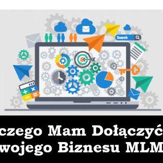 Dlaczego mam dołączyć do Twojego Biznesu MLM?