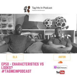 EP50 – Characteristics VS Looks
