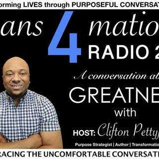 A CONVERSATION ABOUT GREATNESS WITH CLIFTON PETTYJOHN ON TRANS4MATION RADIO 2.0