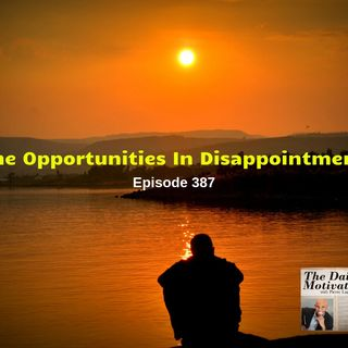 The Opportunities In Disappointment - Episode #387
