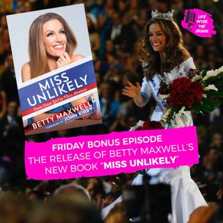 "Friday Bonus Episode - A Conversation with Betty Maxwell on the Release of Her New Book ""Miss Unlikely"""
