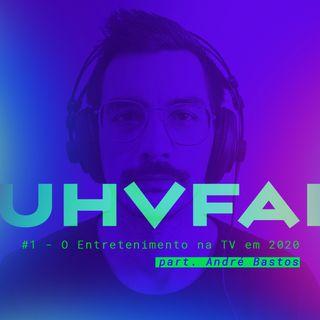 UHVFAI #1 - O Entretenimento na TV em 2020 - Com André Bastos