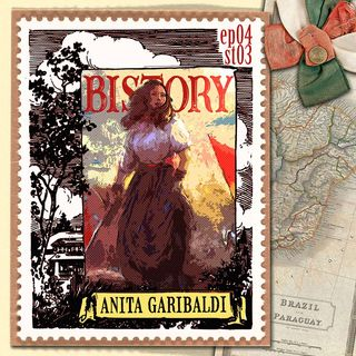 Bistory S03E04 Anita Garibaldi