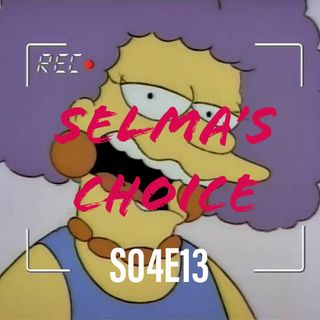 37) S04E13 (Selma's Choice)