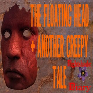 The Floating Head and Another Creepy Tale | Podcast