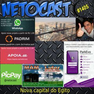 NETOCAST 1405 DE 18/03/2021 - Egito deve inaugurar em breve nova capital com investimento de R$ 137 bilhões