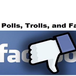 Polls, Trolls, and Facebook