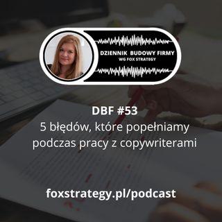 DBF #53: 5 błędów popełnianych przez przedsiębiorców pracujących z copywriterami [MARKETING]