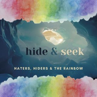 hiders, haters & the rainbow