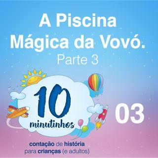 003 - A Piscina Mágica da Vovó - Parte 03