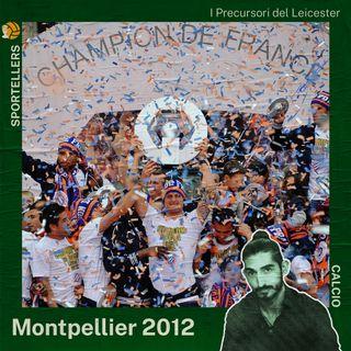 I precursori del Leicester: il Montpellier campione di Francia 2012