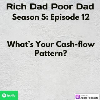 Rich Dad Poor Dad | S5 - E12 | Assets vs. Liabilities | What's Your Cash-flow Pattern?