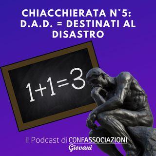 Chiacchierata n°5: D.A.D = Destinati al disastro