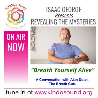 Breathe Yourself Alive! A Conversation with Alan Dolan, The Breath Guru | Revealing the Mysteries with Isaac George