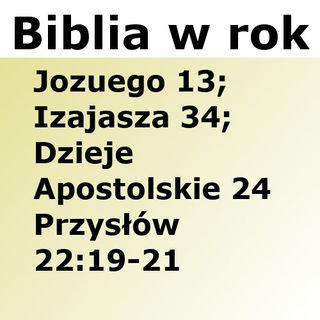 210 - Jozuego 13, Izajasza 34, Dzieje Apostolskie 24, Przysłów 22:19-21
