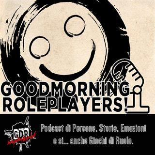 Goodmorning Roleplayers! - Forse È Perché Ci Manca Qualcosa