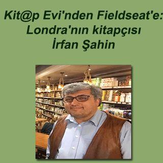 Kit@p Evi'nden Fieldseat'e: Londra'nın kitapçısı İrfan Şahin