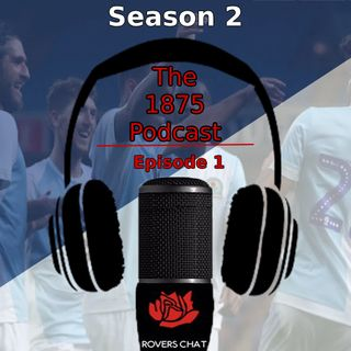 1875 Podcast - Season 2 Episode 1 - Blackburn Rovers Podcast - Hot Summer