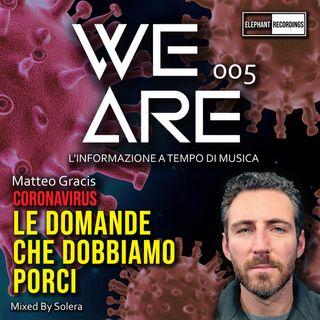 WE ARE 005 (Matteo Gracis - LE DOMANDE CHE DOBBIAMO PORCI)