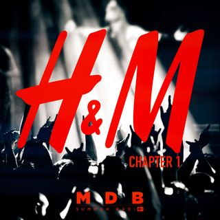 "MDB Summah Radio | Ep. 82 ""H&M (Chapter I)"""