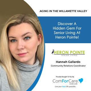 10/16/21: Hannah Gallardo from Heron Pointe Senior Living   ASSISTED AND INDEPENDENT LIVING OPTIONS   Aging in the Willamette Valley