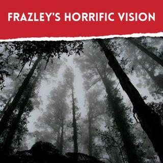 Frazley's Horrific Vision