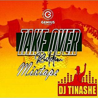 Take Over Riddim Mixtape By Dj Tinashe.