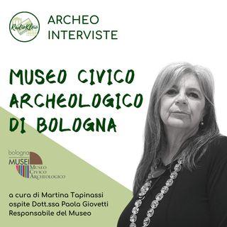 ArcheoIntervista: Museo Civico Archeologico di Bologna