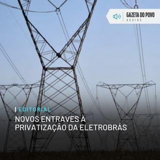 Editorial: Novos entraves à privatização da Eletrobrás