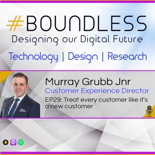 EP29: Murray Grubb Jnr, Customer Experience Director, Treat every customer like it's a new customer
