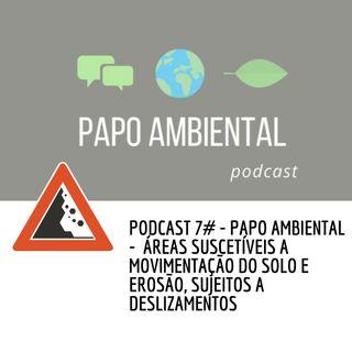 Podcast #7 - Áreas suscetíveis a movimentação do solo e erosão, sujeitos a deslizamentos