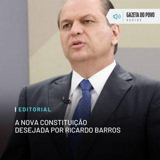 Editorial: A nova Constituição desejada por Ricardo Barros