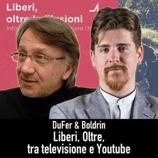 DuFer & Boldrin - Liberi, Oltre, tra Televisione e Youtube