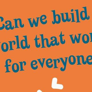 Can we build a world that works for everyone?