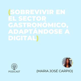 14 - Maria José Carpio (Sobrevivir en el sector gastronómico, adaptándose a digital)