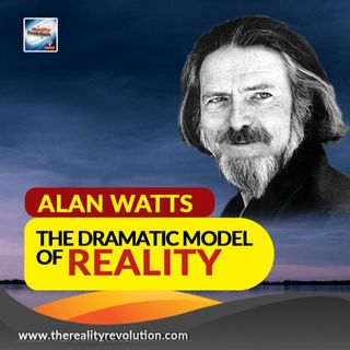 Alan Watts The Dramatic Model of Reality