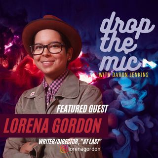 "DROP THE MIC: #42 - Lorena Gordon - Writer/Director, ""At Last"""
