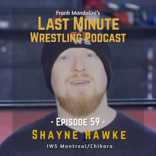 Ep. 59: Discovering IWS Montreal with coach Shayne Hawke, his past in Chikara, match with Brodie Lee