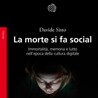 """Davide Sisto """"La morte si fa social"""""""