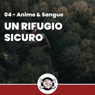 Un rifugio sicuro - Anime & Sangue 4
