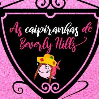 As Caipiranhas de Beverly Hills