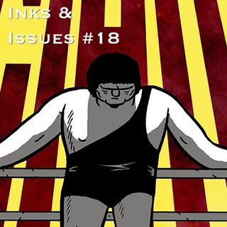 Inks & Issues #18 - Andre The Giant: Life and Legend