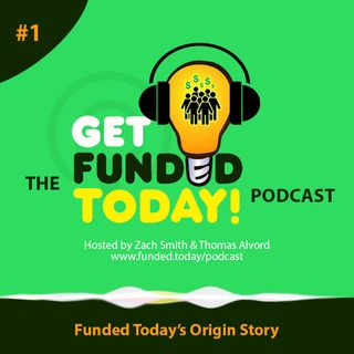 Episode 0001 | Funded Today's Origin Story