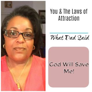 God Will Save Me:  What Dad Said