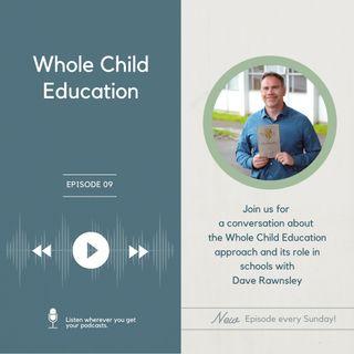 """Episode #09 - """"Whole Child Education"""" with Dave Rawnsley"""