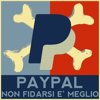 PayPal, non fidarsi è meglio!