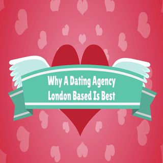 Why A Dating Agency London Based Is Best
