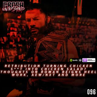 Retribution Turning Chicken S**t Into Chicken Salad? Thoughts on Roman's Heel Work So Far and more | 096