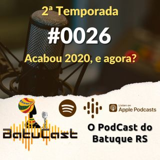 BatuCast - #0026 - 2020 acabou e aí?
